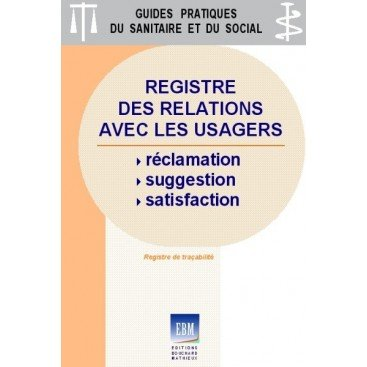 Registre des relations avec les usagers : réclamation - suggestion -satisfaction