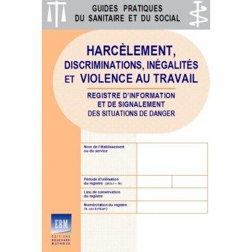 Harcèlement, discriminations, inégalités et violence au travail : registre d'information et de signalement des situations de danger