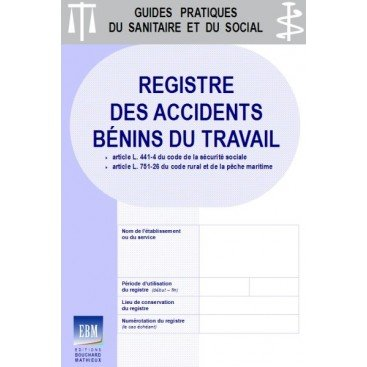 Accidents du travail : registre spécifique des accidents bénins (code de la sécu. soc. et code rural)